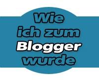 Bloggen - Wie ich zum Blogger wurde
