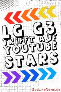 LG G3 trifft auf YouTube Stars
