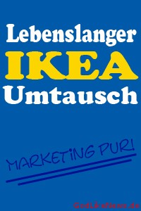 Lebenslanger IKEA Umtausch - Marketing pur!