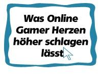 Was Online Gamer Herzen höher schlagen laesst