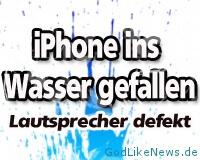 iPhone ins Wasser gefallen - Lautsprecher defekt